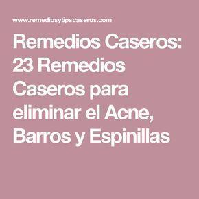 Remedios Caseros: 23 Remedios Caseros para eliminar el Acne, Barros y Espinillas