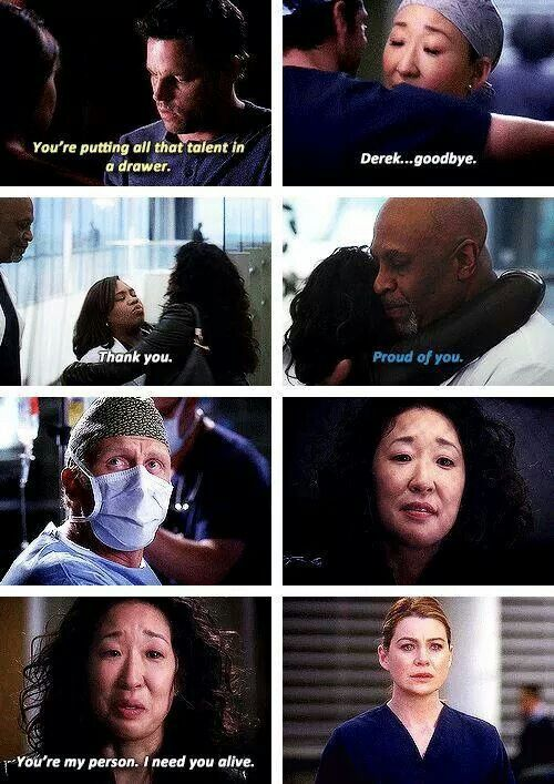Cristina Yang to Alex Karev: You're putting all that talen in a drawer. Cristina to Derek Shepherd: Derek...Goodbye. Cristina to Miranda Bailey: Thank you. Richard Weber to Cristina: Proud of you. Cristina to Meredith Grey: You're my person. I need you alive. Grey's Anatomy quotes