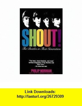 SHOUT! the Beatles in Their Generation Philip Norman ,   ,  , ASIN: B000HHX6ZW , tutorials , pdf , ebook , torrent , downloads , rapidshare , filesonic , hotfile , megaupload , fileserve