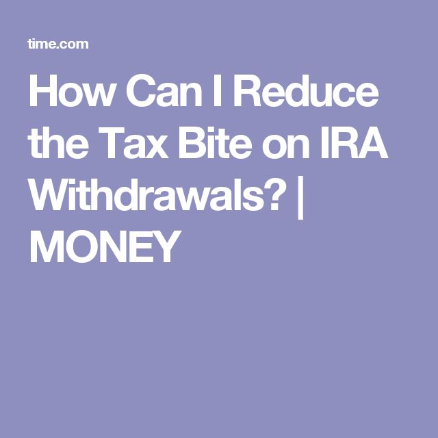 How Can I Reduce the Tax Bite on IRA Withdrawals? | MONEY