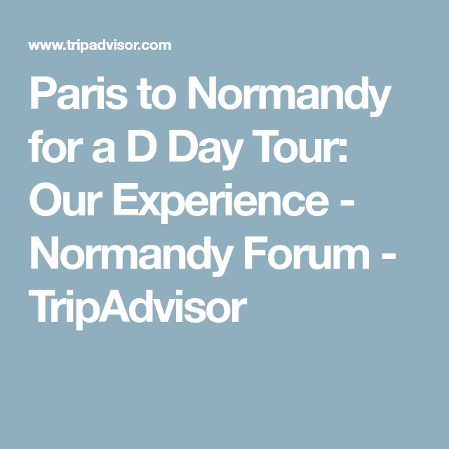 Paris to Normandy for a D Day Tour: Our Experience - Normandy Forum - TripAdvisor
