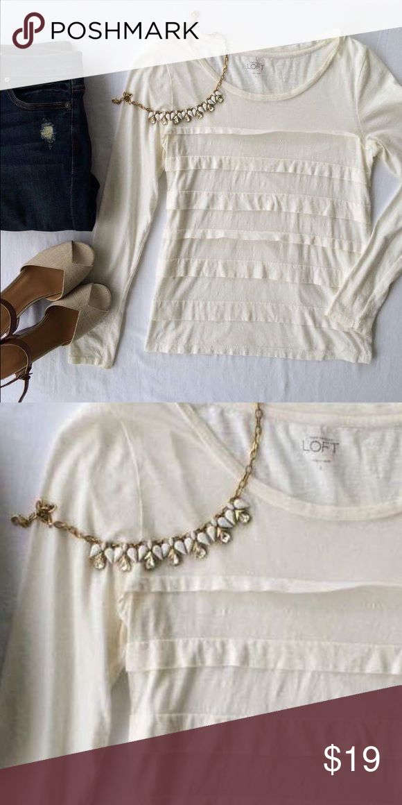 Pretty LOFT cream long sleeved top LOFT long sleeve tiered top. Very soft! LOFT Tops