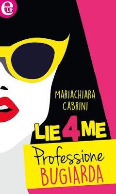Harlequin Mondadori e-lit   Mariachiara Cabrini   #Lie4me  #Professionebugiarda    Sognando tra le Righe: LIE4ME  PROFESSIONE BUGIARDA   Mariachiara Cabrini...
