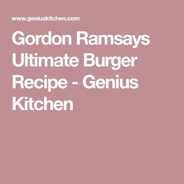 Gordon Ramsays Ultimate Burger Recipe - Genius Kitchen