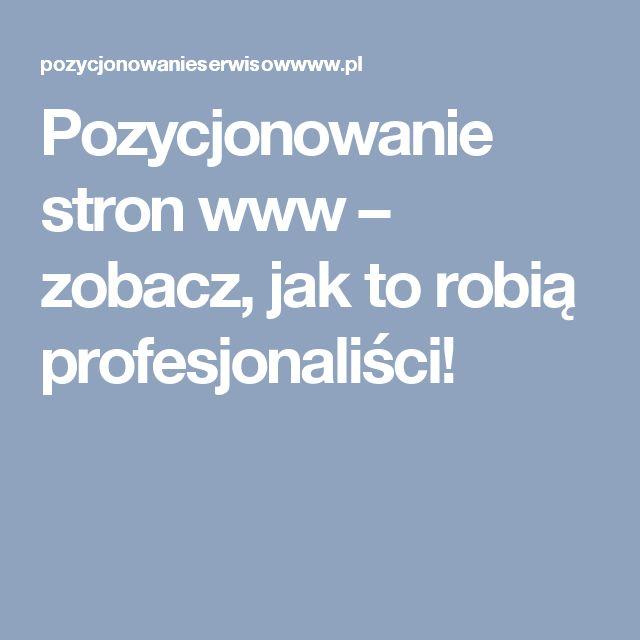 Pozycjonowanie stron www – zobacz, jak to robią profesjonaliści!