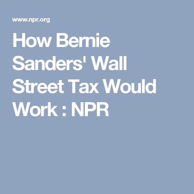 How Bernie Sanders' Wall Street Tax Would Work : NPR