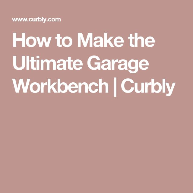 How to Make the Ultimate Garage Workbench | Curbly