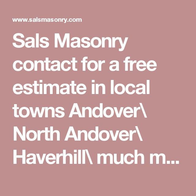 Sals Masonry contact for a free estimate in local towns Andover\ North Andover\ Haverhill\ much more
