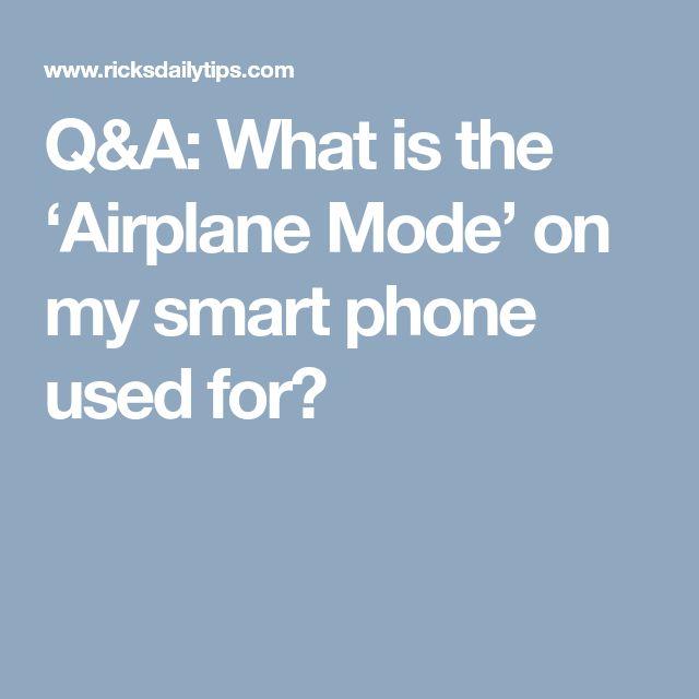 Q&A: What is the 'Airplane Mode' on my smart phone used for?
