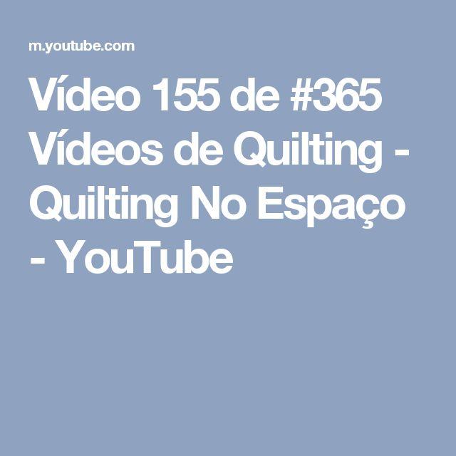 Vídeo 155 de #365 Vídeos de Quilting - Quilting No Espaço - YouTube