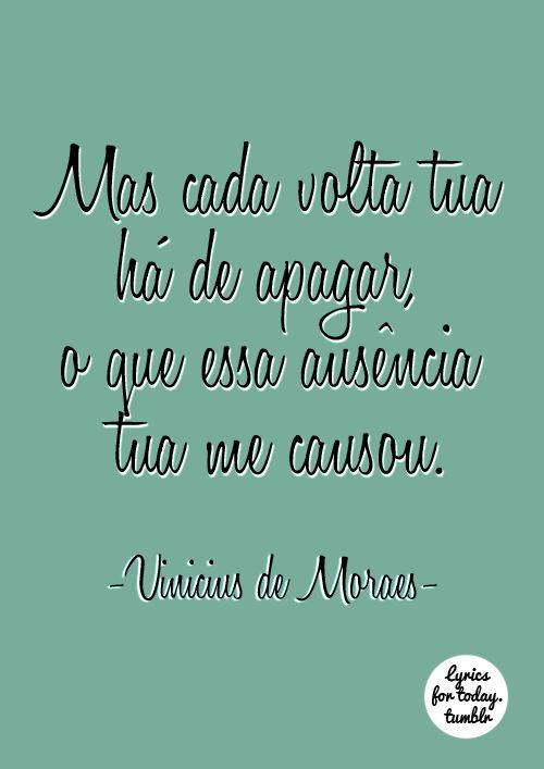 #Vinicius - Cada volta tua há de apagar o que essa ausência tua me causou