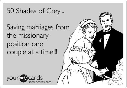 50 shades of grey: Funny Tings, Christian Grey, Fiftyshades, Funny One Liners, 50Shades, Fifty Shades Of Grey Positions, Marriage, 50 Shades Of Grey, 50 That S