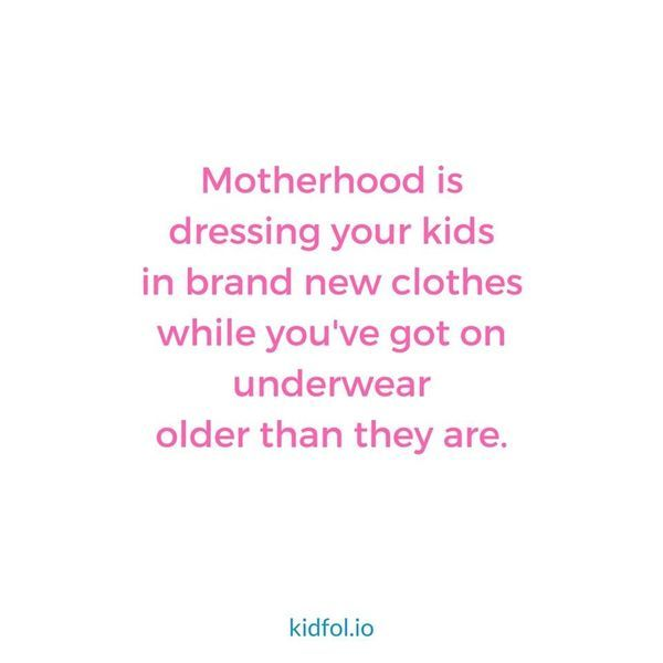 Motherhood is dressing your kids in brand new clothes while you've got on underwear older than they are! Oh, the sacrifices we make! #parenthood