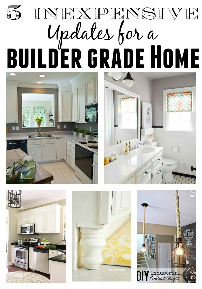 Completely transform your builder grade home with these inexpensive updates.