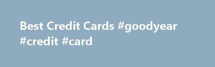 Best Credit Cards #goodyear #credit #card http://credit.remmont.com/best-credit-cards-goodyear-credit-card/  #best credit card # Best Credit Cards Welcome to Bargaineering s best credit cards section! We have compiled a bunch Read More...The post Best Credit Cards #goodyear #credit #card appeared first on Credit.