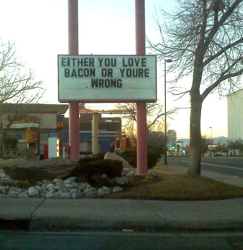 Either you love bacon, or you're wrong.Signs, Laugh, Funny Pictures, Truths, True, Bacon, Funny Stuff, Humor, Funnystuff