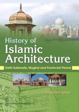 History Of Islamic Architecture : Delhi Sultanate Mughal And Provincial Period