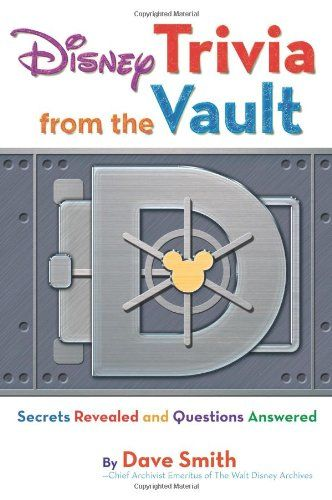 Disney Trivia from the Vault: Secrets Revealed and Questions Answered (Disney Editions Deluxe) by Dave Smith http://www.amazon.com/dp/1423153707/ref=cm_sw_r_pi_dp_4CmNtb0GVHRQT61H