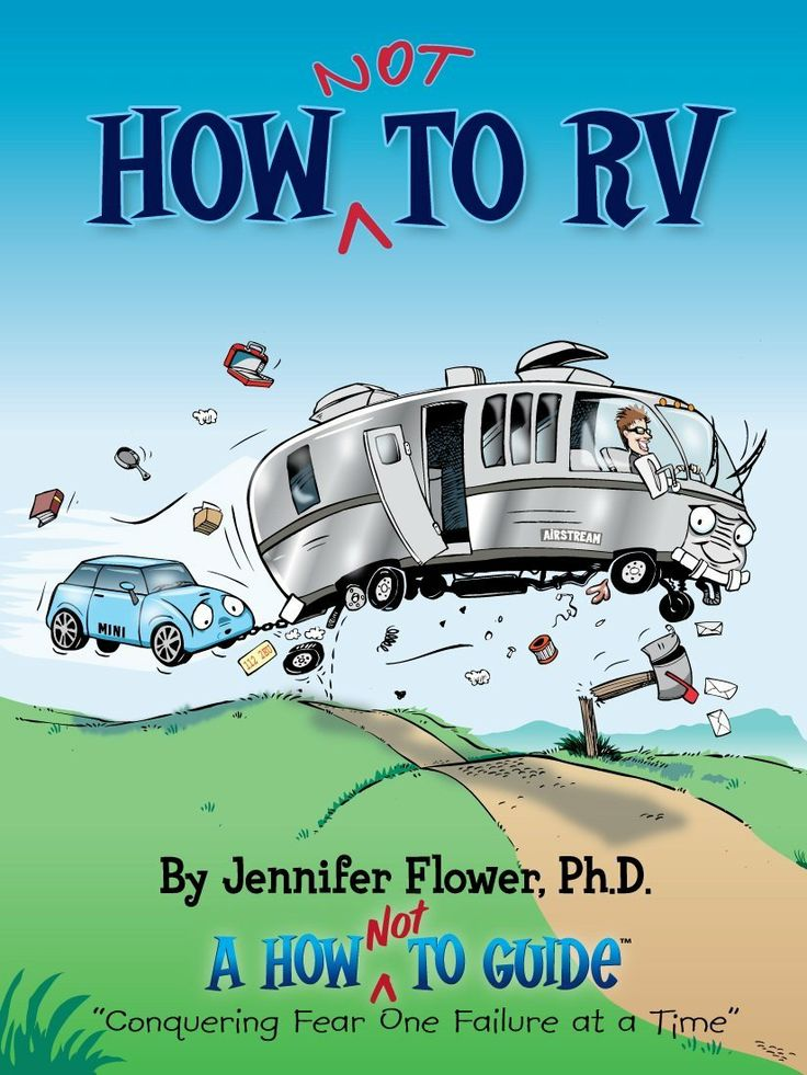 How NOT To RV The Rvers Guide RVing In Absurd By Jennifer Flower
