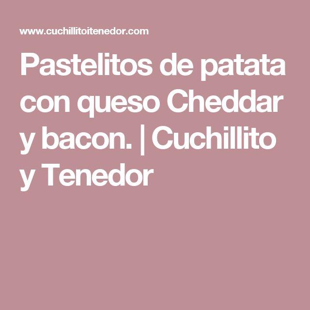 Pastelitos de patata con queso Cheddar y bacon. | Cuchillito y Tenedor