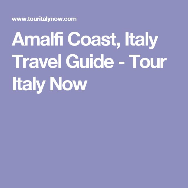 Amalfi Coast, Italy Travel Guide - Tour Italy Now