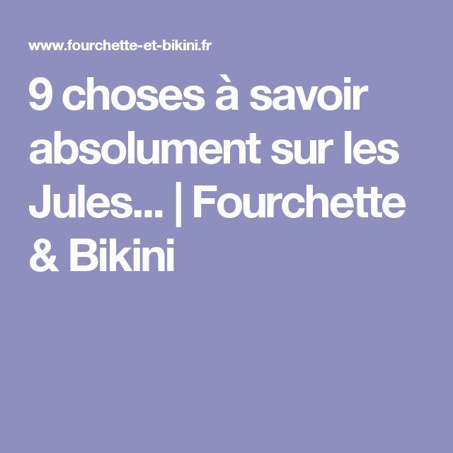9 choses à savoir absolument sur les Jules...   Fourchette & Bikini