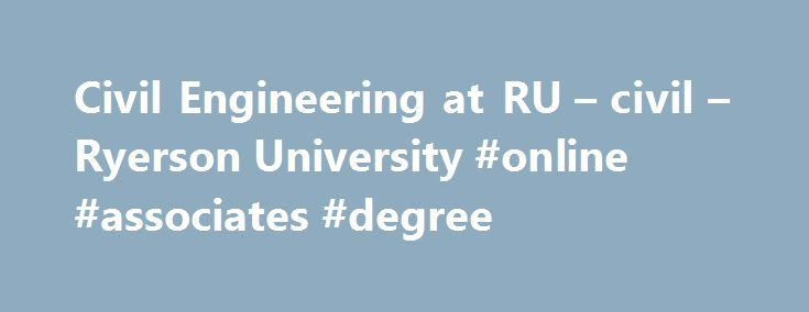 Civil Engineering at RU – civil – Ryerson University #online #associates #degree http://degree.nef2.com/civil-engineering-at-ru-civil-ryerson-university-online-associates-degree/  #civil engineering degree # Ryerson University is well known for its applied education and the Department of Civil Engineering exemplifies this quality. We offer an undergraduate Bachelor of Engineering (B.Eng.) degree, as well as post-graduate degrees at the Masters and Doctoral levels that afford students the…