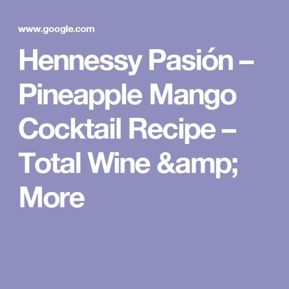 Hennessy Pasión – Pineapple Mango Cocktail Recipe – Total Wine & More