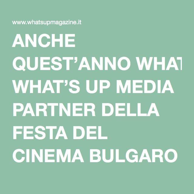 ANCHE QUEST'ANNO WHAT'S UP MEDIA PARTNER DELLA FESTA DEL CINEMA BULGARO | What's up magazine