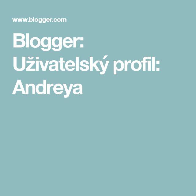Blogger: Uživatelský profil:  Andreya