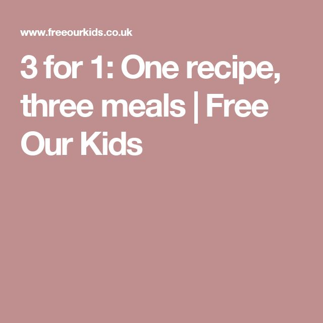 3 for 1: One recipe, three meals | Free Our Kids