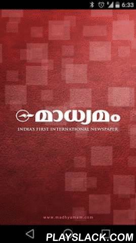 Madhyamam Online  Android App - playslack.com ,  Madhyamam is India's first international newspaper-with Gulf Madhyamam, the largest circulated newspaper in the Middle East, it is also the only Malayalam daily published from seven countries. Madhyamam is the third largest Malayalam daily in India in terms of circulation and advertisement volume. Now into its twenty-fifth year, it has grown into 19 editions including gulf and online editions.This application delivers you the best handpicked…