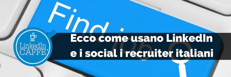 Linkedin e i social per il recruiting. Da un'indagine condotta da Adecco emerge come vengono utilizzati i social in Italia dagli addetti ai lavori.