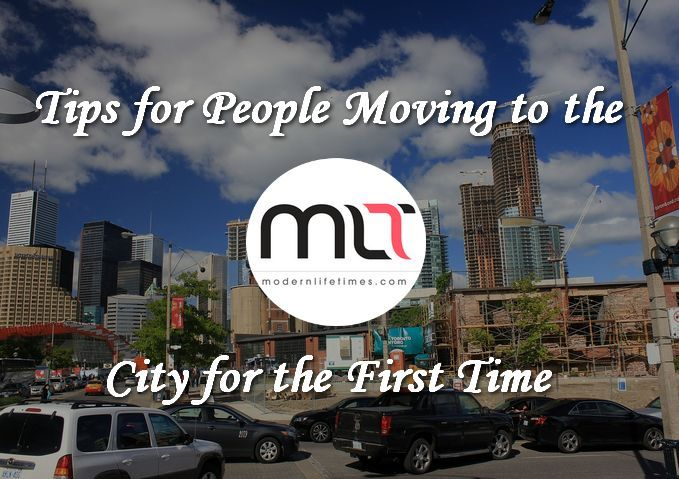 Tips for People Moving to the City for the First Time | ModernLifeTimes