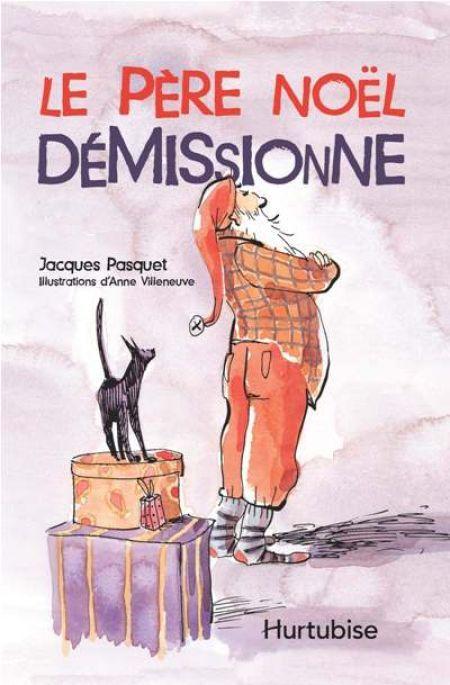 Le Père Noël démissionne, Jacques Pasquet, illustré par Anne Villeneuve, éditions Hurtubise, 90 pages