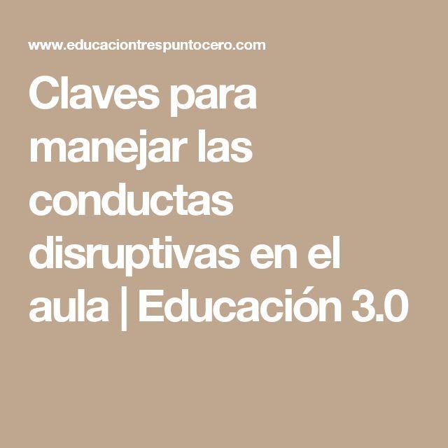 Claves para manejar las conductas disruptivas en el aula | Educación 3.0