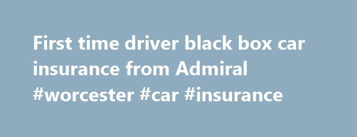 First time driver black box car insurance from Admiral #worcester #car #insurance http://pakistan.remmont.com/first-time-driver-black-box-car-insurance-from-admiral-worcester-car-insurance/  # First Time Driver British motorists are often shocked to receive their first-time driver car insurance quote Punished for your young age or lack of experience, annual premiums often stretch into thousands of pounds each year and can place a huge strain on finances. Admiral's LittleBox scheme is aimed…