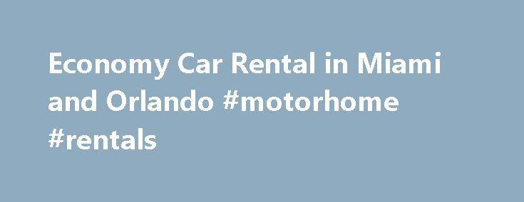 Economy Car Rental in Miami and Orlando #motorhome #rentals http://rental.nef2.com/economy-car-rental-in-miami-and-orlando-motorhome-rentals/  #economic car rental # Economy cars rental – Orlando Miami Rent an economy car with us! Call us:(888) 671-2769 We offer you driving one of the best economy cars and enjoy cost-effective trips around the Florida, including Orlando and Miami (as well as Miami Airport and Orlando Airport)! You wonder why to choose economy cars? Let us dispel your…