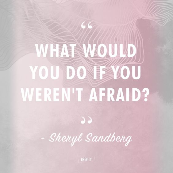 What Would You Do If You Weren't Afraid? - Sheryl Sandberg   Lean In Org / Motivational Quotes on Fear