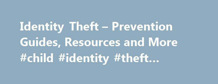 Identity Theft – Prevention Guides, Resources and More #child #identity #theft #statistics http://sudan.nef2.com/identity-theft-prevention-guides-resources-and-more-child-identity-theft-statistics/  # Welcome to Identity Theft Consider some of these statistics about identity theft: Over 10 million people are victims of identity theft each year The average cost per victim is over $800 16% of people who have been victimized say that it was a relative, friend or co-worker who snatched their…