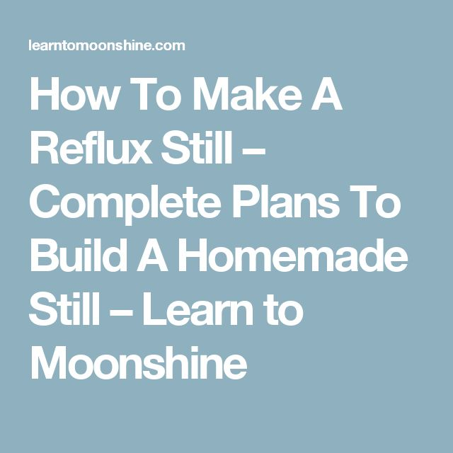 How To Make A Reflux Still – Complete Plans To Build A Homemade Still – Learn to Moonshine