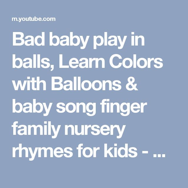Bad baby play in balls, Learn Colors with Balloons & baby song finger family nursery rhymes for kids - YouTube