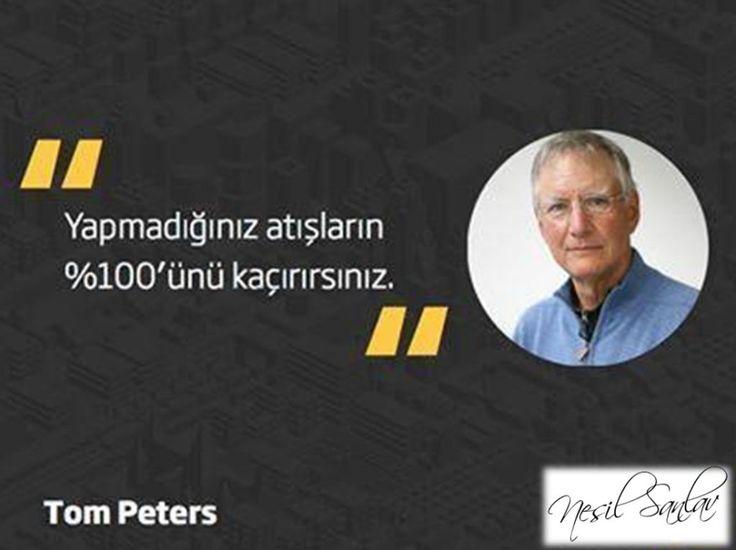 Yapmadığınız atışların %100 'ünü kaçırırsınız. Tom PETERS  http://auroraturk.blogspot.com.tr/
