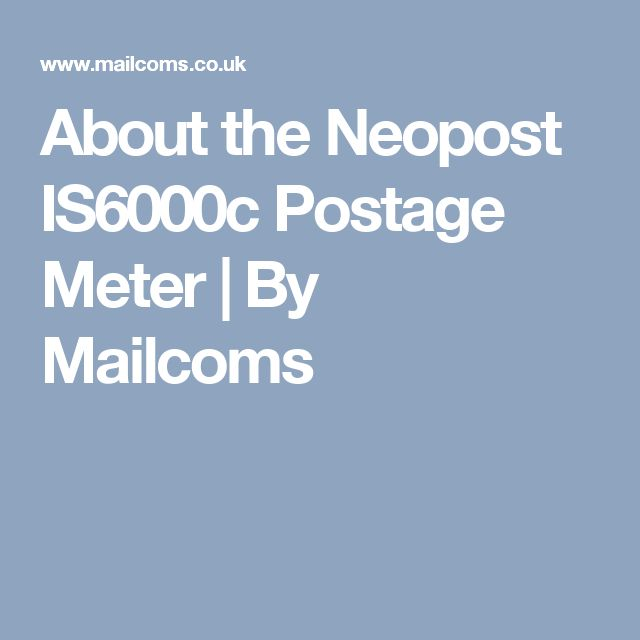 About the Neopost IS6000c Postage Meter | By Mailcoms