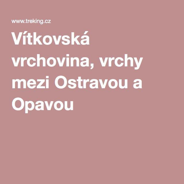 Vítkovská vrchovina, vrchy mezi Ostravou a Opavou