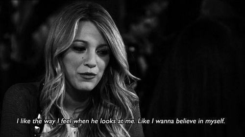 """""""I like the way I feel when he looks at me. Like I wanna believe in myself."""""""