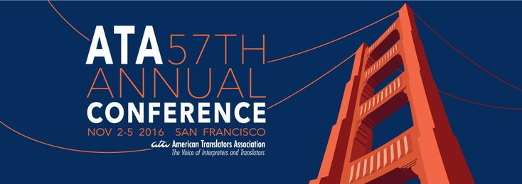 American Translators Association 57th Annual Conference   November 2-5, 2016 http://www.atanet.org/conf/2016 #ata57