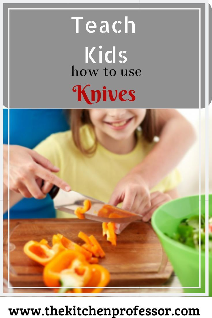 7 Tips For Teaching Your Kids How To Use A Knife The Kitchen Professor Teaching Kids Cooking Classes For Kids Kitchen Skills