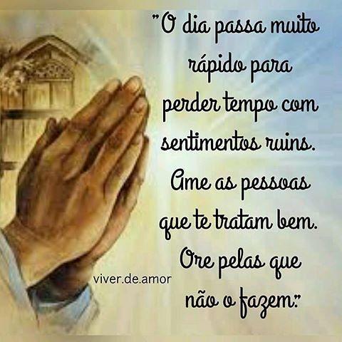 """""""O dia passa muito rápido para perder tempo com sentimentos ruins. Ame as pessoas que te tratam bem.  Ore pelas que não o fazem."""" #viverdeamor#Deus#Quinta #prece #oração#PadreFabiodemelo#sabedoria #fé #Bomdia"""