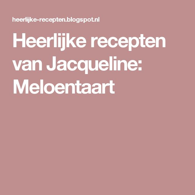 Heerlijke recepten van Jacqueline: Meloentaart